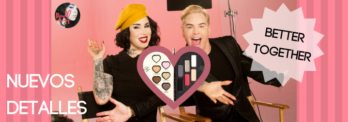 ¡Nuevos detalles sobre 'Better Together', la colaboración de Too Faced y Kat Von D!