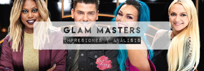 GLAM MASTERS: Impresiones y Análisis