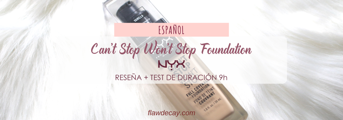 Reseña: Can't Stop Won't Stop Foundation - NYX Cosmetics (+ Test de Duración 9h)