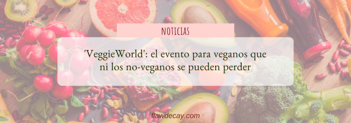 'VeggieWorld': el evento para veganos que ni los no-veganos se puedenperder