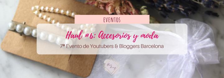 Haul #6 de Youtubers & Bloggers Barcelona: ¡Accesorios y moda!#7beautybcn