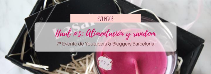 Haul #5 de Youtubers & Bloggers Barcelona: ¡Alimentación y random!#7beautybcn