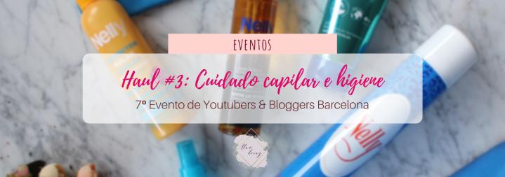 Haul #3 de Youtubers & Bloggers Barcelona: ¡Cuidado capilar e higiene!#7beautybcn