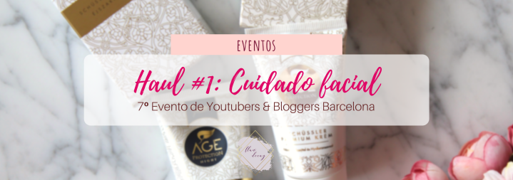 Haul #1 de Youtubers & Bloggers Barcelona: ¡Cuidado facial! #7beautybcn