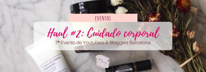 Haul #2 de Youtubers & Bloggers Barcelona: ¡Cuidado corporal!#7beautybcn