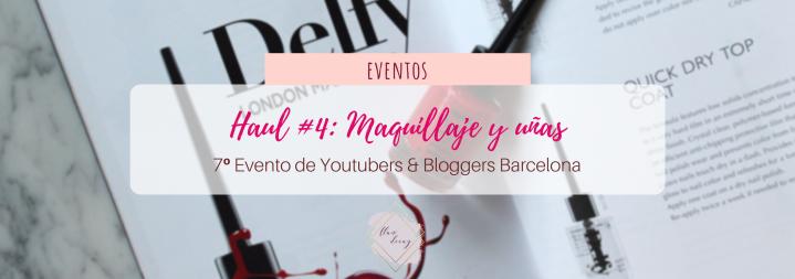 Haul #4 de Youtubers & Bloggers Barcelona: ¡Maquillaje y uñas!#7beautybcn