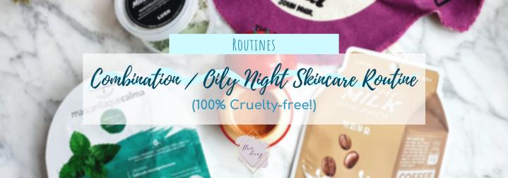 Combination / Oily Night Skincare Routine (100%Cruelty-free!)