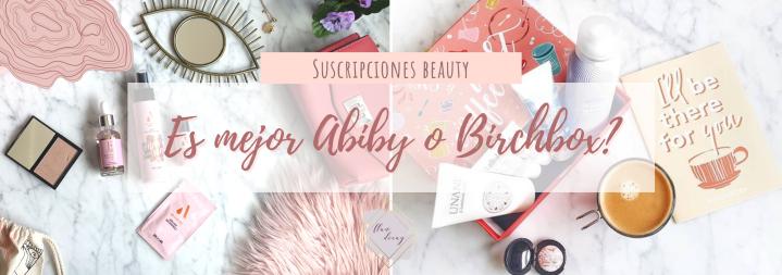 Suscripciones Beauty: ¿Es mejor Abiby oBirchbox?