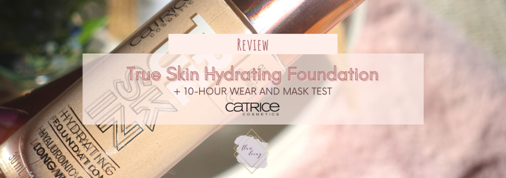 True Skin Hydrating Foundation – Catrice (Review & 10-Hour Wear and MaskTest)