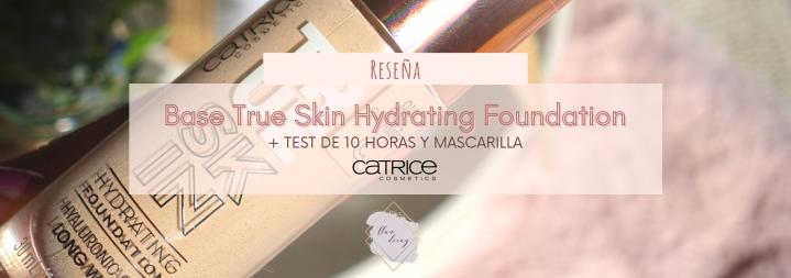 Base True Skin Hydrating Foundation – Catrice (Reseña + Test de 10 horas ymascarilla)