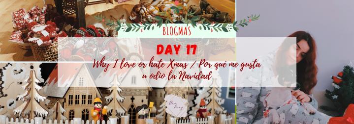 Blogmas Day 17: Why I love or hate Xmas / Por qué me gusta u odio laNavidad