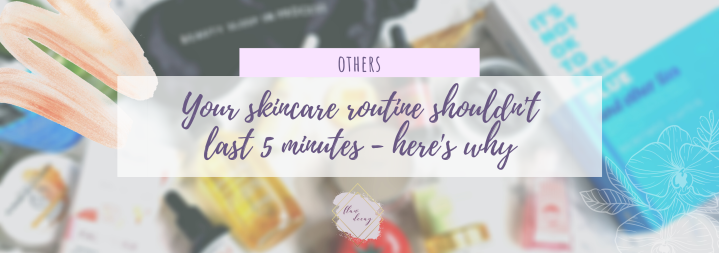 Your skincare routine shouldn't last 5 minutes – here'swhy